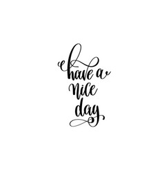 have a nice day - hand lettering inscription vector image vector image