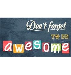 Dont forget to be awesome motivational background vector