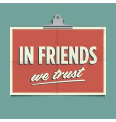 in friends we trust vector image vector image