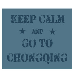 Keep calm and go to chongqing poster vector