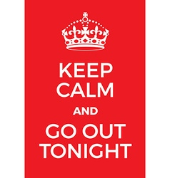 Keep calm and go out tonight poster vector