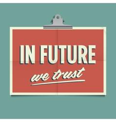 in future we trust vector image vector image