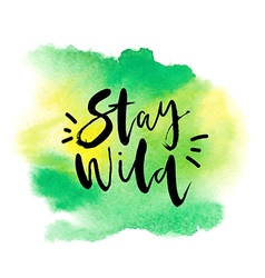 Motivation poster Stay wild Abstract background vector image vector image
