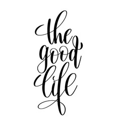 Good life black and white hand written vector