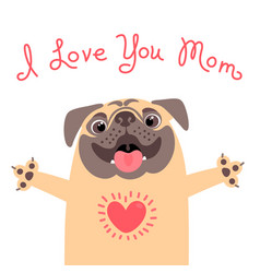 Greeting card for mom with cute pug declaration vector
