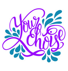 Hand drawn lettering phrase your choice isolated vector