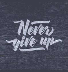 Never give up motivational poster or t-shirt vector