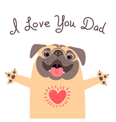 Greeting card for dad with cute pug declaration vector