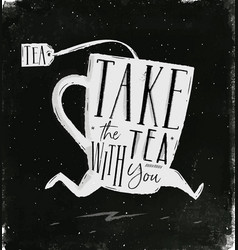 Poster take tea with you chalk vector
