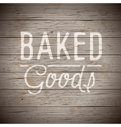 Slogan wood brown baked goods vector