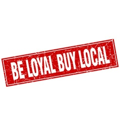 Be loyal buy local red square grunge stamp on vector