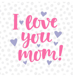 i love you mom poster with cute lettering vector image vector image