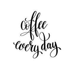 coffee every day black and white hand written vector image