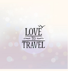 love to travel poster background vector image vector image