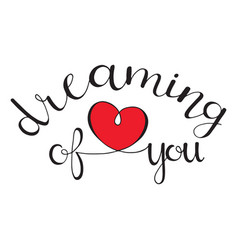 Dreaming of you hand lettered quote vector