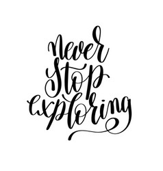 Never stop exploring black and white hand written vector
