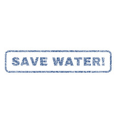 save water exclamation textile stamp vector image vector image