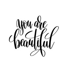 You are beautiful black and white hand written vector