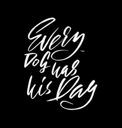 Every dog has his day hand drawn lettering vector