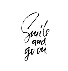 Smile and go on hand drawn motivation lettering vector