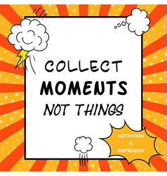 Collect moments not things vector