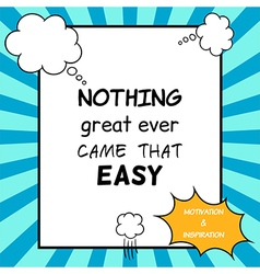 Nothing great ever came that easy vector