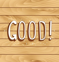 Good inscription on a wooden background vector