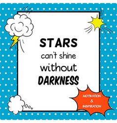 Stars can not shine without darkness vector