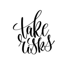 Take risks black and white hand lettering vector