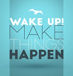 Motivational typographic quote - wake up make vector