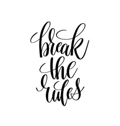Break the rules black and white hand lettering vector