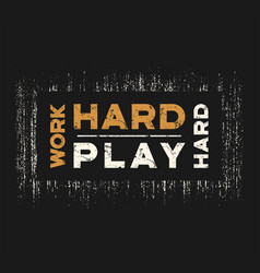 Work hard play hard t-shirt and apparel design vector