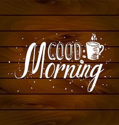 Good morning inscription on wooden background vector