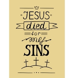 Hand lettering jesus died for my sins vector