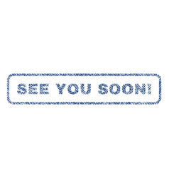 See you soon exclamation textile stamp vector