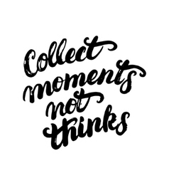 Collect moments not things hand written vector