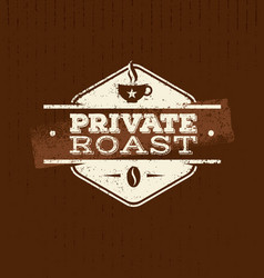 Private coffee roast creative badge vector