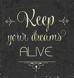 Keep your dreams alive quote typographic vector