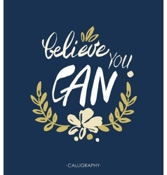 Believe you can - inspirational quote typography vector image