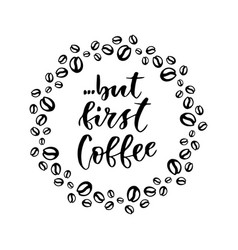 But first coffee modern hand lettering brush pen vector
