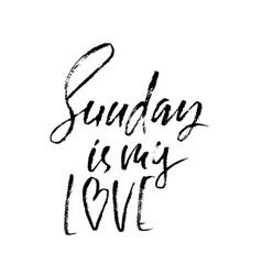 Sunday is my love modern dry brush lettering vector