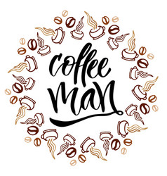 Coffee man modern hand lettering brush pen vector