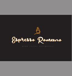 Espresso romano word text logo with coffee cup vector