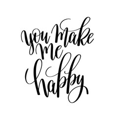 You make me happy black and white hand lettering vector