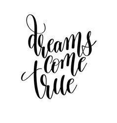dreams come true black and white hand lettering vector image