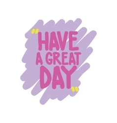 Have a great day vector