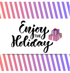 hand drawn lettering enjoy the holiday modern vector image