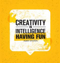 Creativity is intelligence having fun inspiring vector