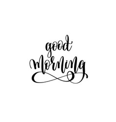 good morning - hand lettering inscription vector image vector image
