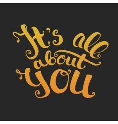 Its all about you lettering gold gradient on vector